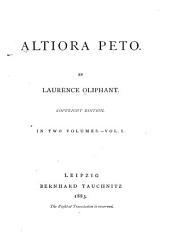 Altiora Peto: Volume 1