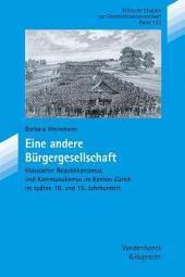 Eine andere Bürgergesellschaft: klassischer Republikanismus und Kommunalismus im Kanton Zürich im späten 18. und 19. Jahrhundert