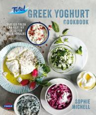 Total Greek Yoghurt Cookbook  Over 120 fresh and healthy ideas for Greek yoghurt PDF