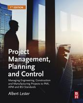Project Management, Planning and Control: Managing Engineering, Construction and Manufacturing Projects to PMI, APM and BSI Standards, Edition 7