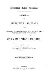 Pennsylvania school architecture: a manual of directions and plans for grading, locating, construction, heating, ventilating and furnishing common school houses