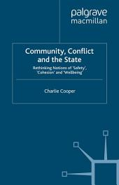 Community, Conflict and the State: Rethinking Notions of 'Safety', 'Cohesion' and 'Wellbeing'