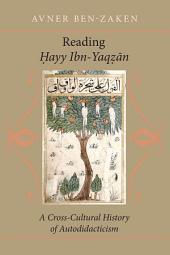 Reading <i>Ḥ</i><i>ayy Ibn-Yaq</i><i>ẓ</i><i>ān</i>: A Cross-Cultural History of Autodidacticism