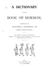A Dictionary of the Book of Mormon: Comprising Its Biographical, Geographical and Other Proper Names