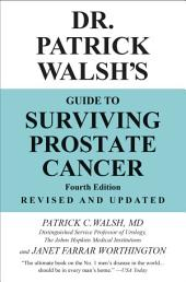 Dr. Patrick Walsh's Guide to Surviving Prostate Cancer: Edition 4