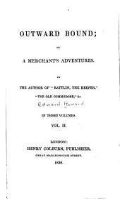 Outward Bound, Or, A Merchant's Adventures: Volume 2