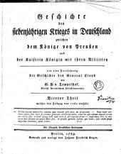 Geschichte des siebenjährigen Krieges in Deutschland zwischen dem Könige von Preußen und der Kaiserin Königin mit ihren Alliirten: Welcher den Feldzug von 1760 enthält, Band 4