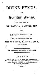 Divine Hymns, or Spiritual Songs, for the use of Religious Assemblies and private Christians ... By J. Smith, S. Ockum, and others. The sixth edition, greatly improved
