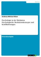 Psychologie in der Mediation. Psychologische Mediationskonzepte und Konfliktlösungen