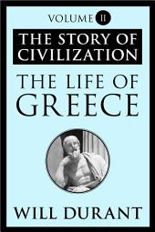 The Life of Greece: The Story of Civilization