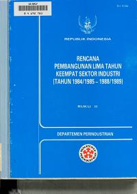 Rencana Pembangunan Lima Tahun Keempat sektor industri  tahun 1984 1985 1988 1989   PDF