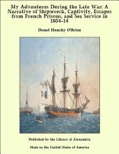 My Adventures During the Late War: A Narrative of Shipwreck, Captivity, Escapes from French Prisons, and Sea Service in 1804-14