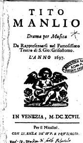 Tito Manlio drama per musica da rappresentarsi nel famosissimo teatro di S. Grisostomo. L'anno 1697