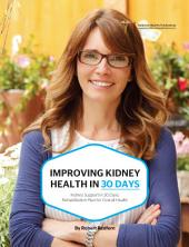 Improving Kidney Health in 30 Days: Kidney Support in 30 Days, Rehabilitation Plan For Overall Health