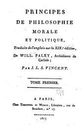 Principes de philosophie morale et politique, tr. de l'anglais sur la XIXe ed. de Will. Paley ...