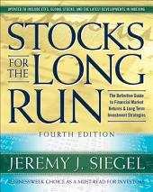 Stocks for the Long Run, 4th Edition: The Definitive Guide to Financial Market Returns & Long Term Investment Strategies, Edition 4