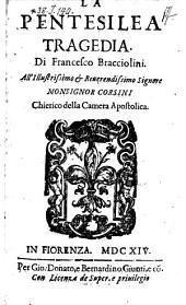 """""""La"""" Pentesilea Tragedia: All'Illlustrissimo & Reuerendissimo Signore Monsignor Corsini Chierico della Camera Apostolica"""