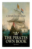 THE PIRATES OWN BOOK (Illustrated): Authentic Narratives of the Most Celebrated Sea Robbers