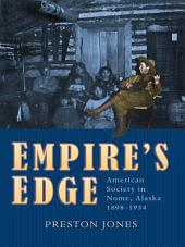Empire's Edge: American Society in Nome, Alaska, 1898-1934
