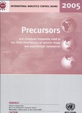 Precursors and Chemicals Frequently Used in the Illicit Manufacture of Narcotic Drugs and Psychotropic Substances: Report of the International Narcotics Control Board for 2005 on the Implementation of Article 12 of the United Nations Convention Against Illicit Traffic in Narcotic Drugs and Psychotropic Substances of 1988