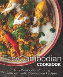 Easy Cambodian Cookbook: Easy Cambodian Cooking with Authentic Cambodian Recipes (2nd Edition)