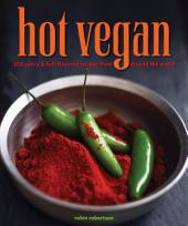 Hot Vegan: 200 Sultry & Full-Flavored Recipes from Around the World