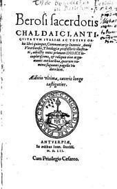 Berosi sacerdotis Chaldaici, Antiquitatum Italiae Ac Totius Orbis libri quinque