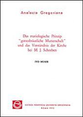 """Das mariologische Prinzip """"gottesbräutliche Mutterschaft"""" und das Verständnis der Kirche bei M.J. Scheeben"""