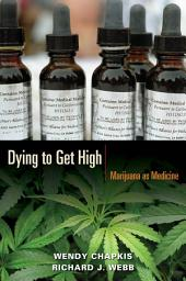 Dying to Get High: Marijuana as Medicine