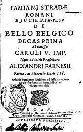 Famiani Stradæ Romani e Societate Iesu De bello Belgico decas prima ab excessu Caroli 5. imp. vsque ad initia præfecturæ Alexandri Farnesij ..