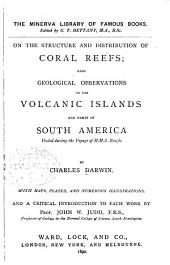 On the Structure and Distribution of Coral Reefs: Also Geological Observations on the Volcanic Islands and Parts of South America Visited During the Voyage of H.M.S. Beagle