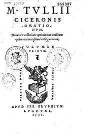 M. Tullii Ciceronis Orationum, Denuo... castigatarum, volumen primum
