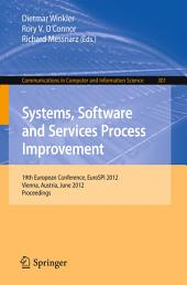 Systems, Software and Services Process Improvement: 19th European Conference, EuroSPI 2012, Vienna, Austria, June 25-27, 2012. Proceedings