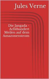 Die Jangada - Achthundert Meilen auf dem Amazonenstrom