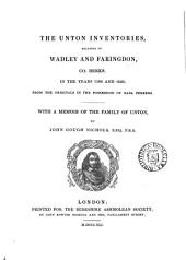 The Unton inventories, relating to Wadley and Faringdon ... in the years 1596 and 1620. With a memoir of the family of Unton, by J.G. Nichols: Volume 1