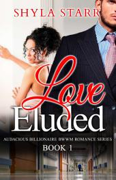 Love Eluded: Audacious Billionaire BWWM Romance Series, Book 1