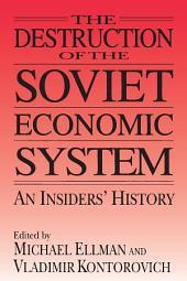 The Destruction of the Soviet Economic System: An Insider's History: An Insider's History