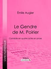 Le Gendre de M. Poirier: Comédie en quatre actes en prose