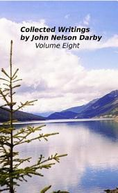 Collected Writings by John Nelson Darby Volume Eight