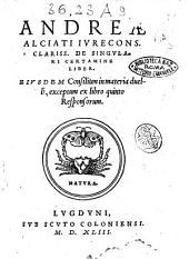 Andreæ Alciati iurecons. clariss. De singulari certamine liber. Eiusdem Consilium in materia duelli, exceptum ex libro quinto responsorum