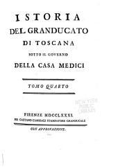 Istoria del Granducato di Toscana sotto il governo della Casa Medici a Sua Altezza Reale il Serenissimo Pietro Leopoldo, [etc.]: Volume 4