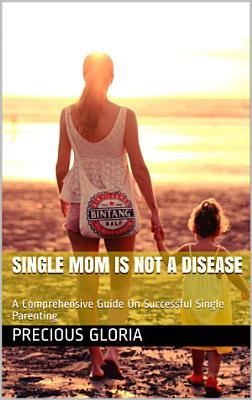 Single Mom Is Not A Disease