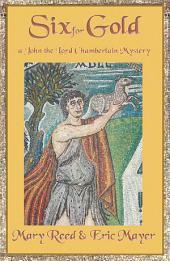 Six For Gold: A John, the Lord Chamberlain Mystery