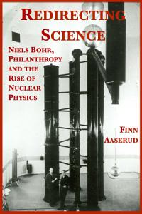 Redirecting Science  Niels Bohr  Philanthropy  and the Rise of Nuclear Physics