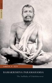 Ramakrishna Paramahamsa: Sadhaka of Dakshineswar