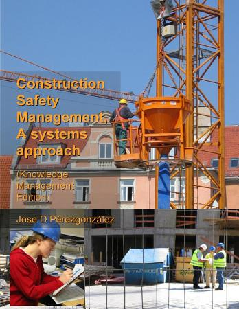 Construction Safety Management  A Systems Approach  Knowledge Management Edition  PDF