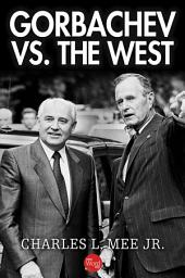 Gorbachev Vs. the West
