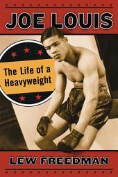 Joe Louis: The Life of a Heavyweight