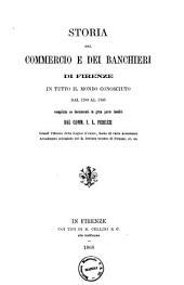 Storia del commercio e dei banchieri di Firenze in tutto il mondo conosciuto dal 1200 al 1345 compilata su documenti in gran parte inediti dal comm. S. L. Peruzzi