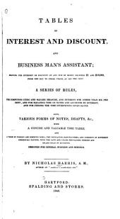 Tables of Interest and Discount: And Business Man's Assistant; Showing the Interest Or Discount on Any Sum of Money Between $1 and $10,000, from One Day to Three Years, at Six Per Cent. ... Also, Various Forms of Notes, Drafts, Etc., with a Concise and Valuable Time Table, and a Table of Foreign and Domestic Coins ...